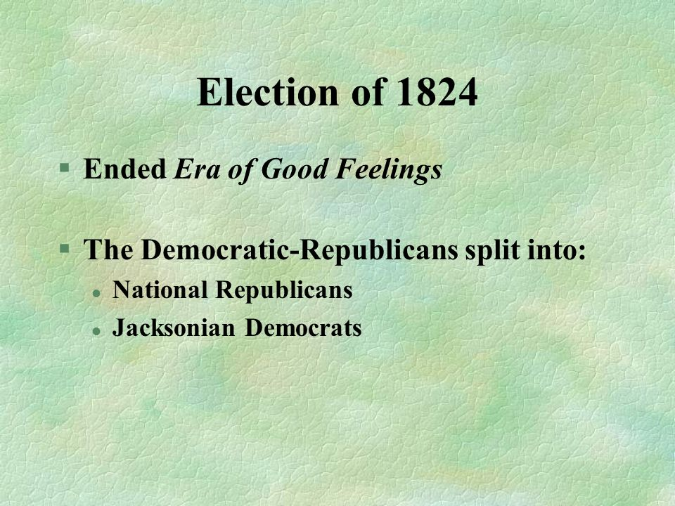 Election of 1824 Ended Era of Good Feelings