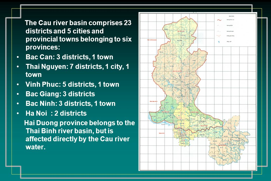 The Cau river basin comprises 23 districts and 5 cities and provincial towns belonging to six provinces: