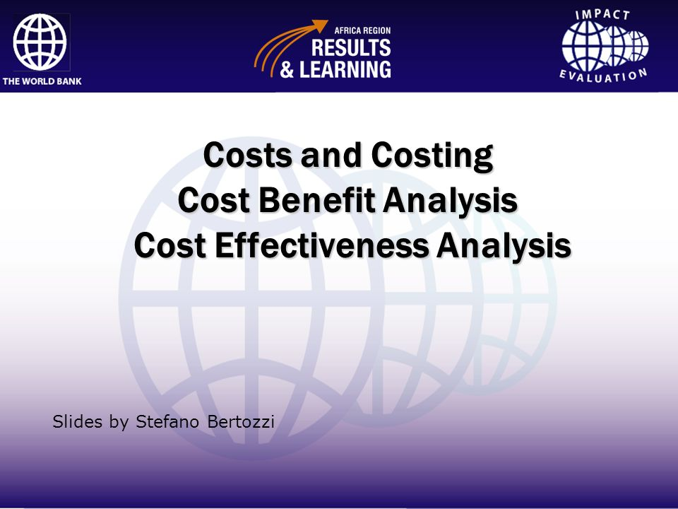 Costs and Costing Cost Benefit Analysis Cost Effectiveness Analysis
