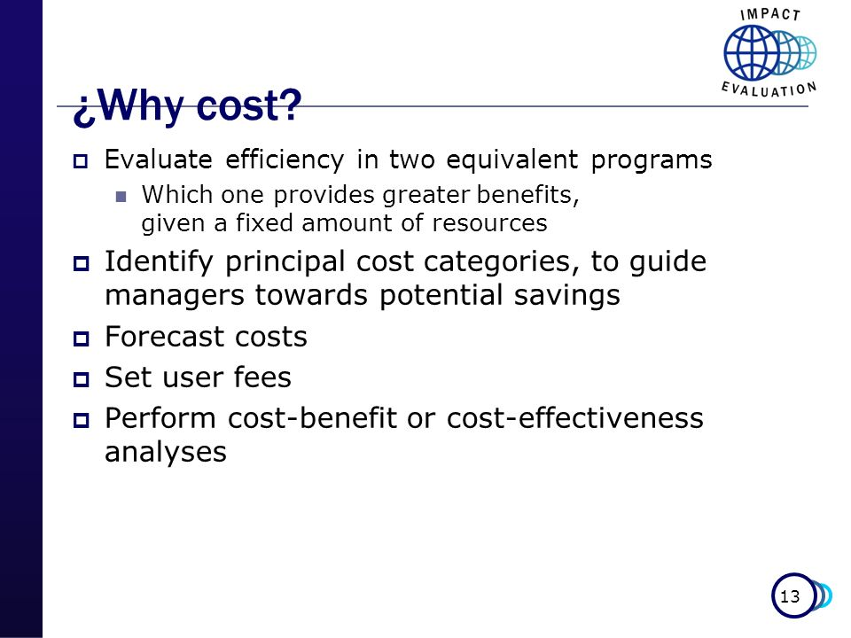 ¿Why cost Evaluate efficiency in two equivalent programs. Which one provides greater benefits, given a fixed amount of resources.