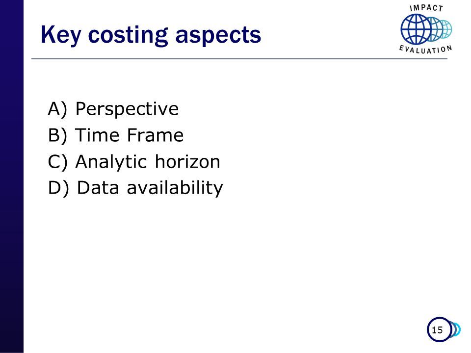 Key costing aspects A) Perspective B) Time Frame C) Analytic horizon