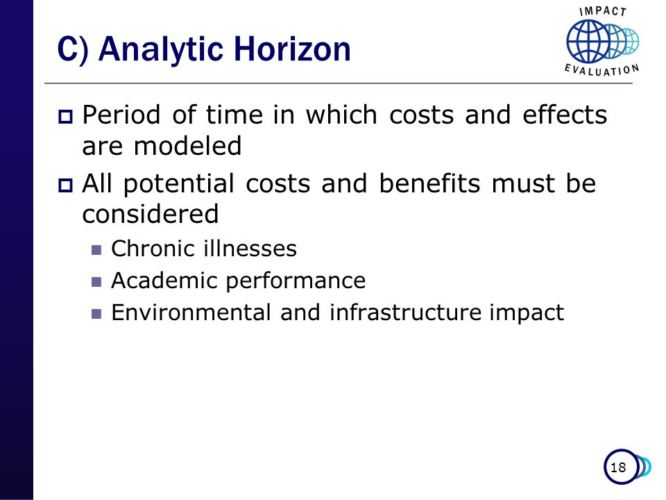 C) Analytic Horizon Period of time in which costs and effects are modeled. All potential costs and benefits must be considered.