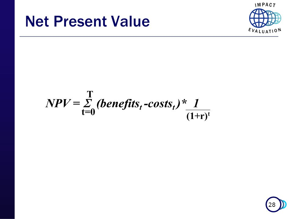 Net Present Value T NPV =  (benefitst -costst )* 1 t=0 (1+r)t
