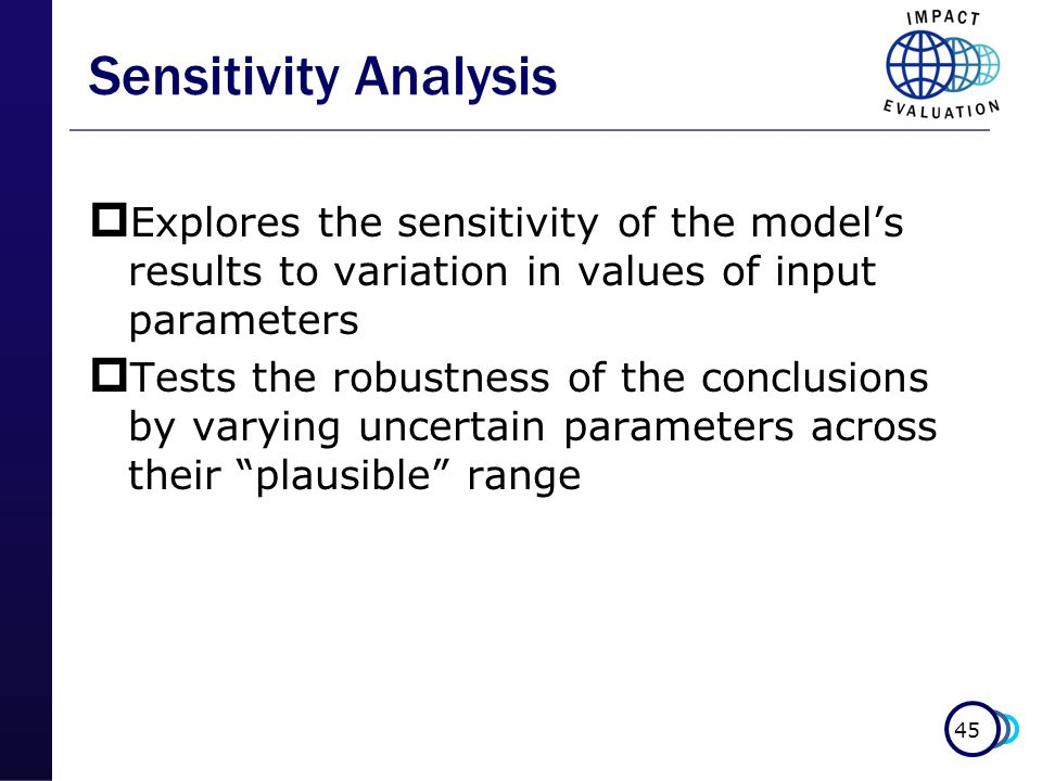 Sensitivity Analysis Explores the sensitivity of the model's results to variation in values of input parameters.