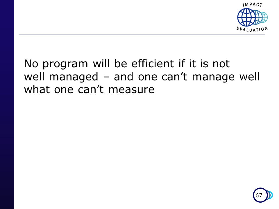 No program will be efficient if it is not well managed – and one can't manage well what one can't measure