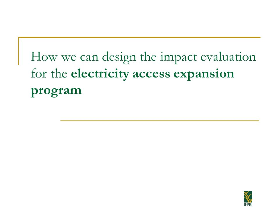 How we can design the impact evaluation for the electricity access expansion program