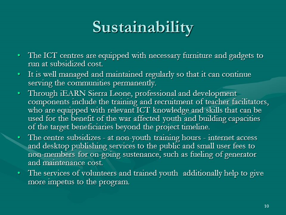 Sustainability The ICT centres are equipped with necessary furniture and gadgets to run at subsidized cost.