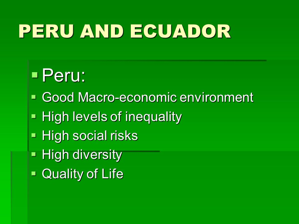 PERU AND ECUADOR Peru: Good Macro-economic environment