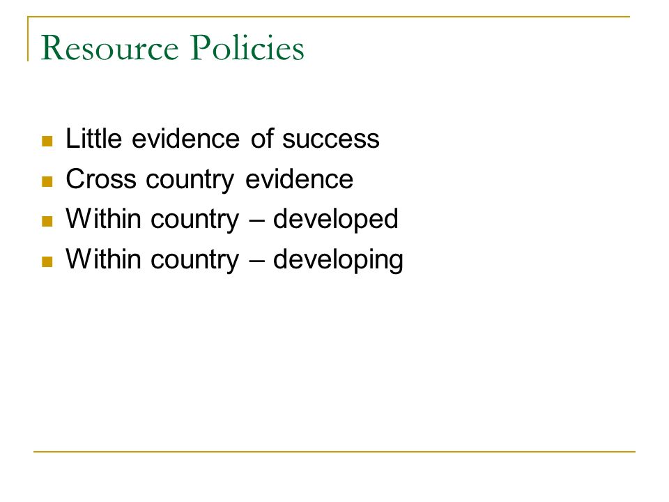 Resource Policies Little evidence of success Cross country evidence