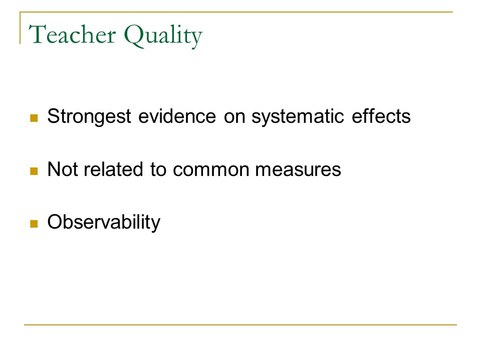 Teacher Quality Strongest evidence on systematic effects