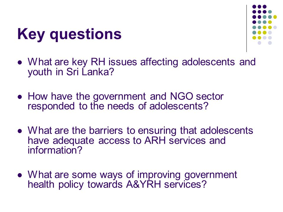 Key questions What are key RH issues affecting adolescents and youth in Sri Lanka