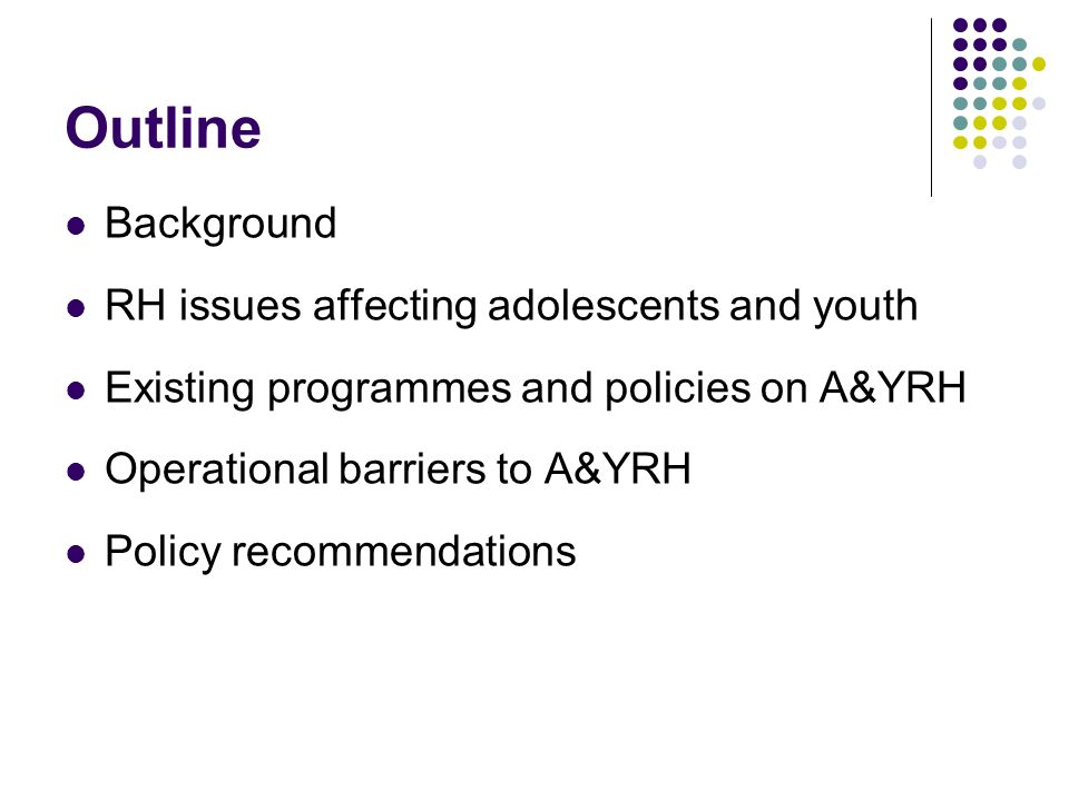 Outline Background RH issues affecting adolescents and youth