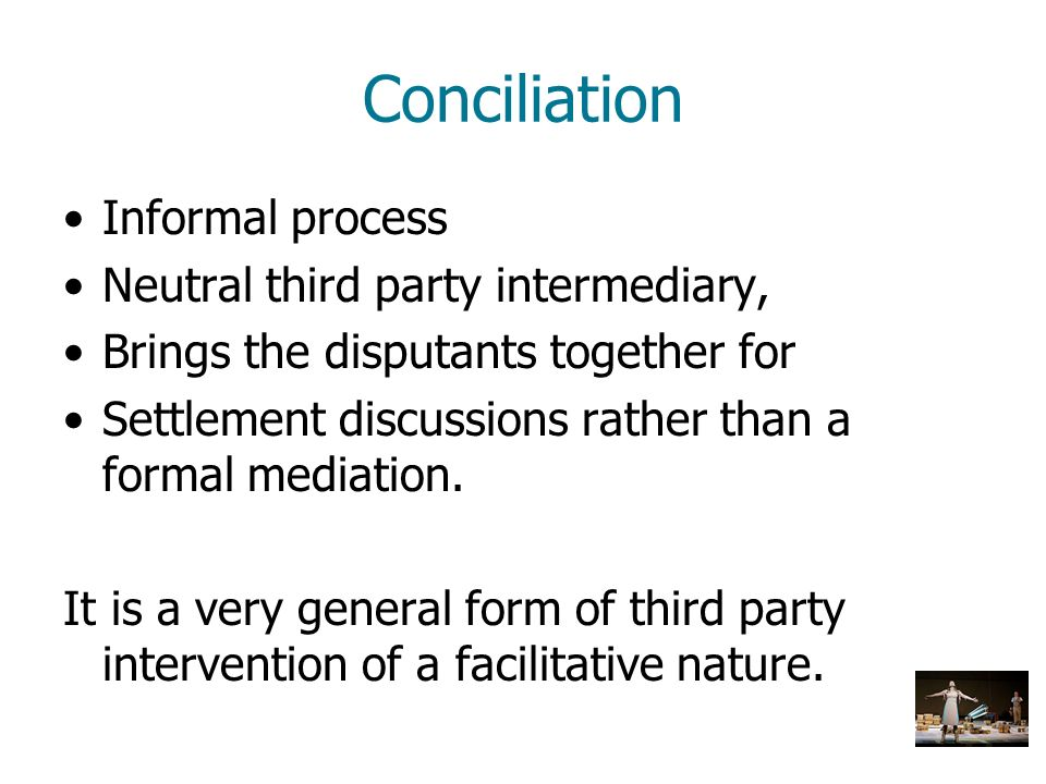 Conciliation Informal process Neutral third party intermediary,