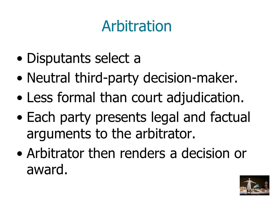 Arbitration Disputants select a Neutral third-party decision-maker.