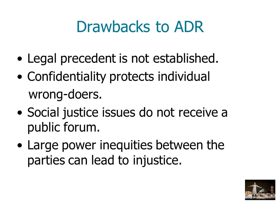 Drawbacks to ADR Legal precedent is not established.
