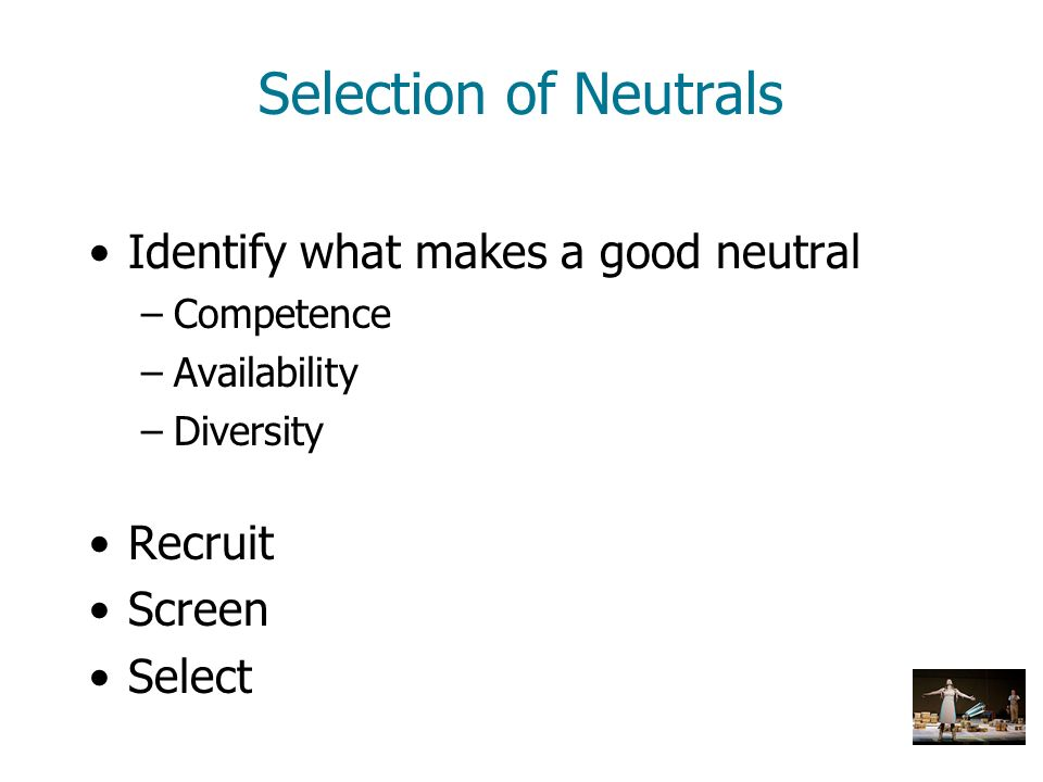 Selection of Neutrals Identify what makes a good neutral Recruit
