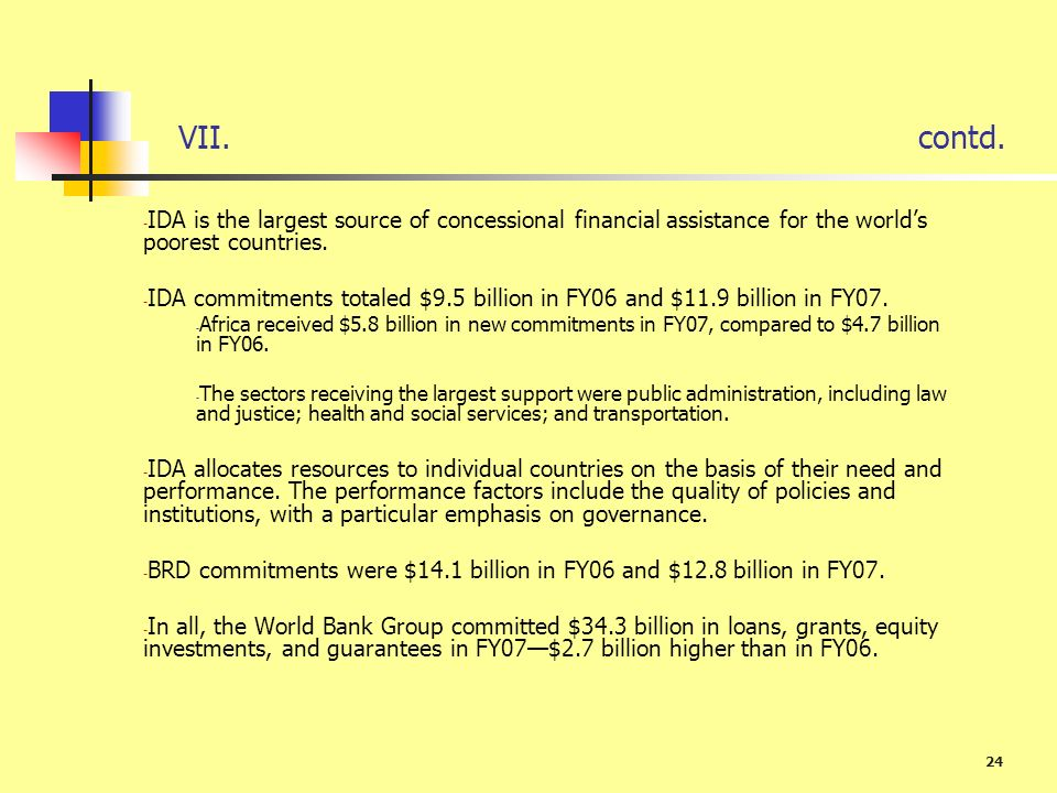 VII. contd. IDA is the largest source of concessional financial assistance for the world's poorest countries.