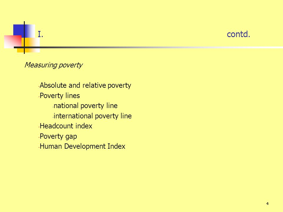 I. contd. Measuring poverty Absolute and relative poverty