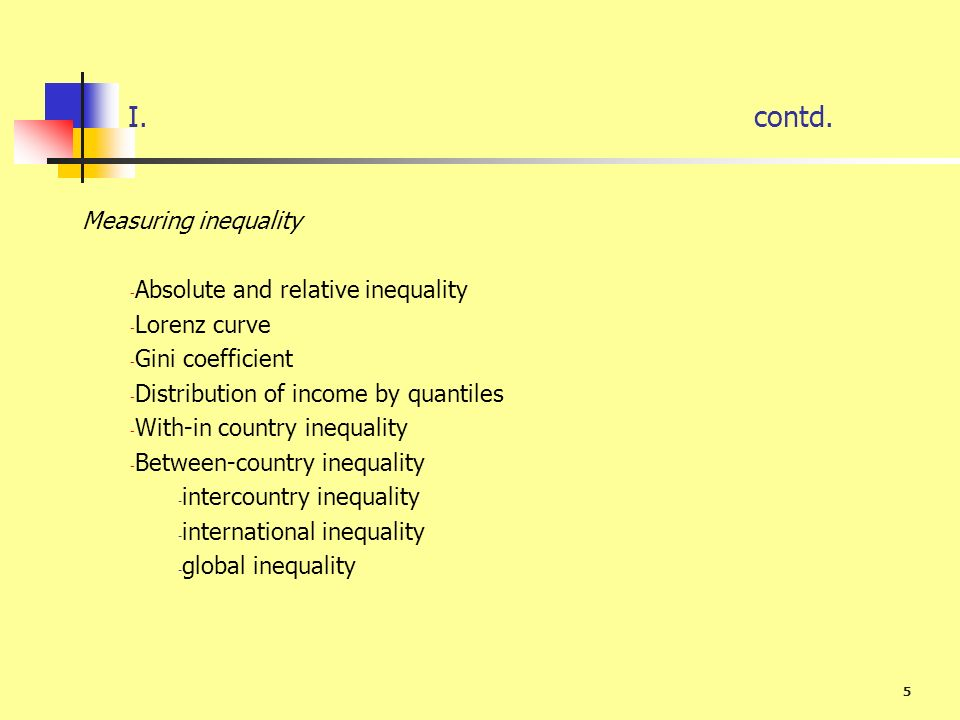 I. contd. Measuring inequality Absolute and relative inequality