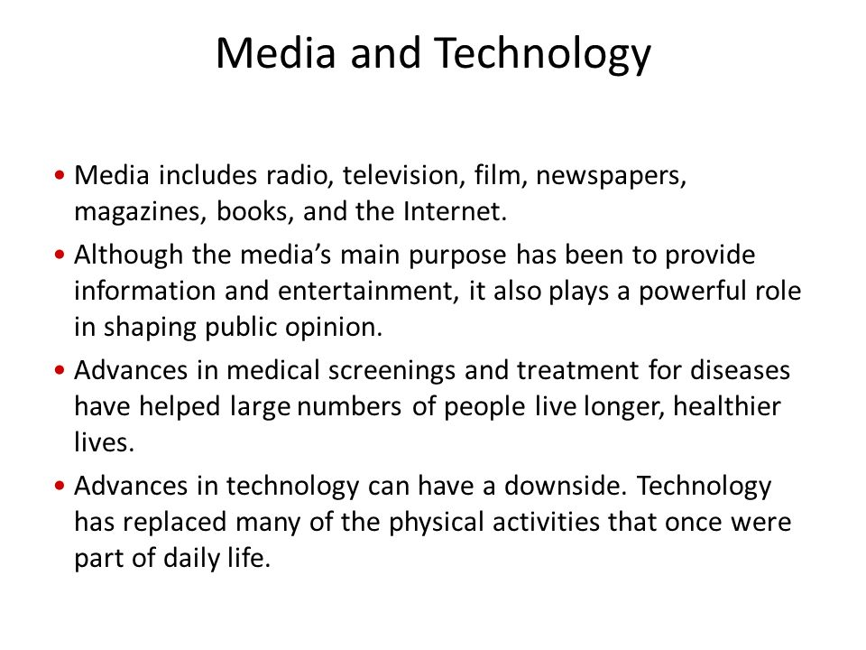 Media and Technology Media includes radio, television, film, newspapers, magazines, books, and the Internet.