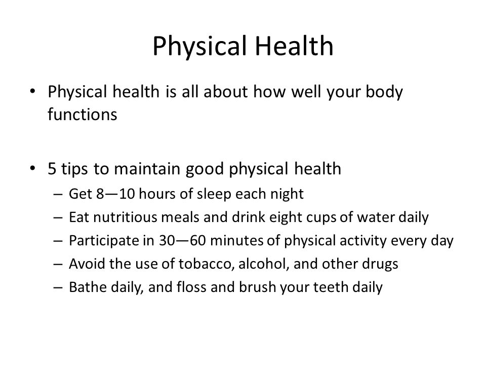 Physical Health Physical health is all about how well your body functions. 5 tips to maintain good physical health.