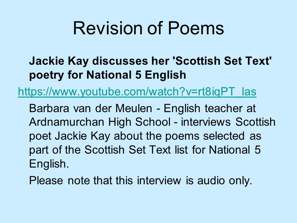 Revision of Poems Jackie Kay discusses her Scottish Set Text poetry for National 5 English. https://www.youtube.com/watch v=rt8iqPT_las.