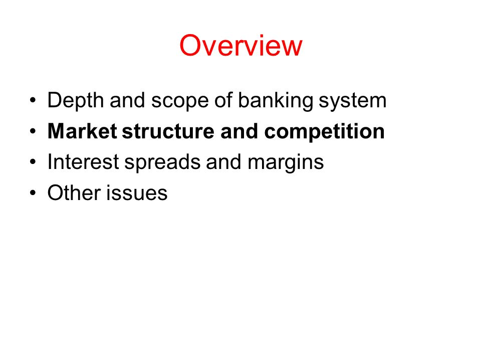 Overview Depth and scope of banking system