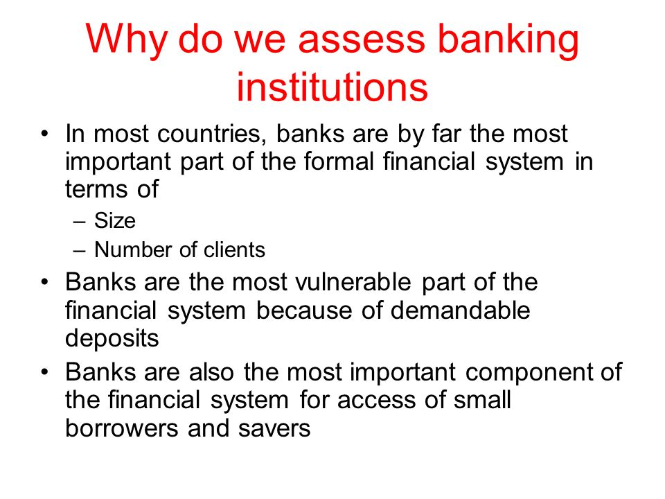 Why do we assess banking institutions