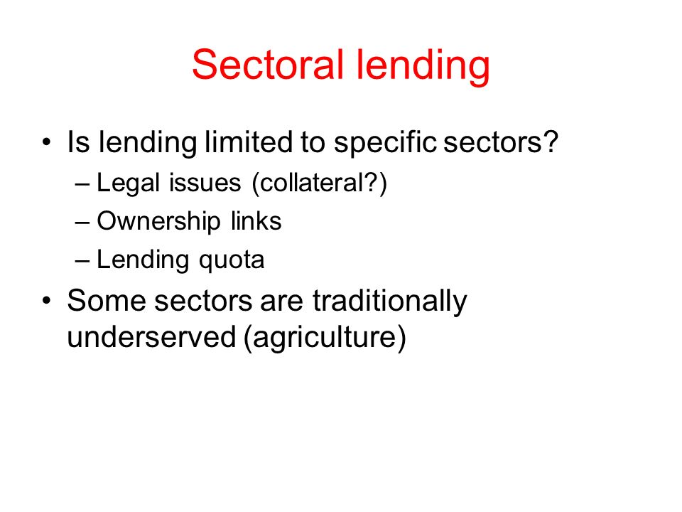 Sectoral lending Is lending limited to specific sectors