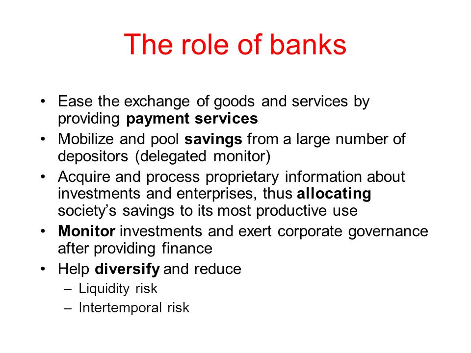 The role of banks Ease the exchange of goods and services by providing payment services.