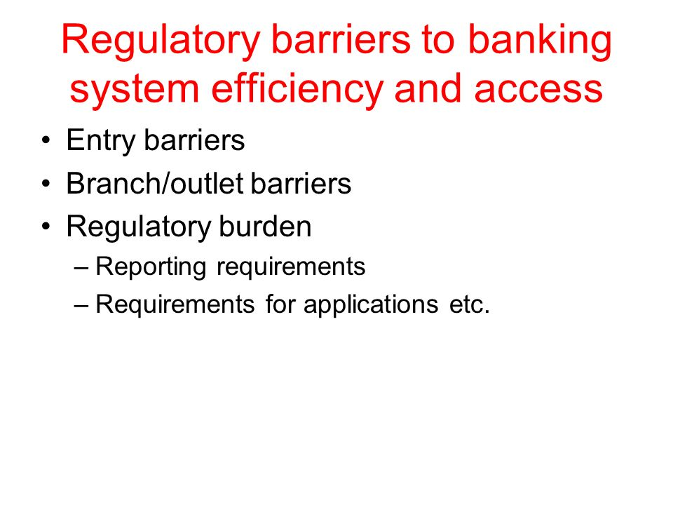 Regulatory barriers to banking system efficiency and access