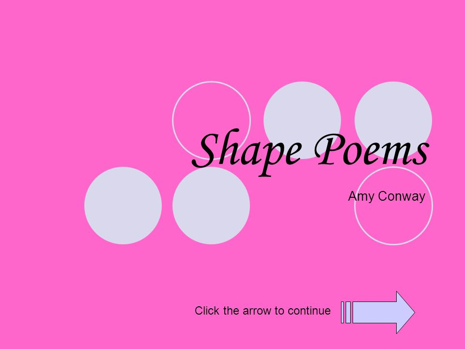 1 Shape Poems Amy Conway Click The Arrow To Continue