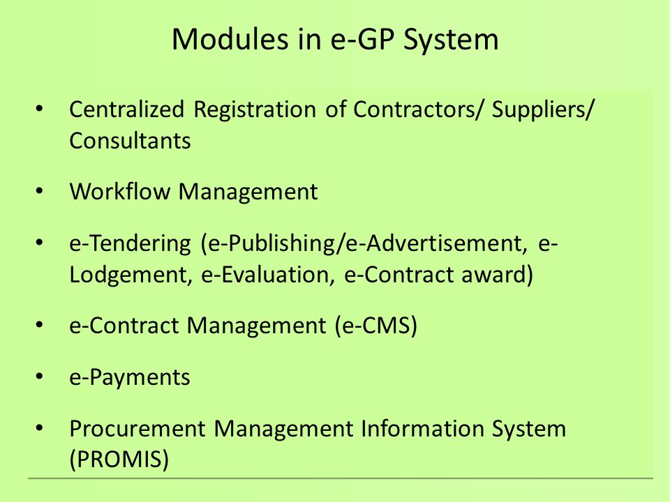 Modules in e-GP System Centralized Registration of Contractors/ Suppliers/ Consultants. Workflow Management.