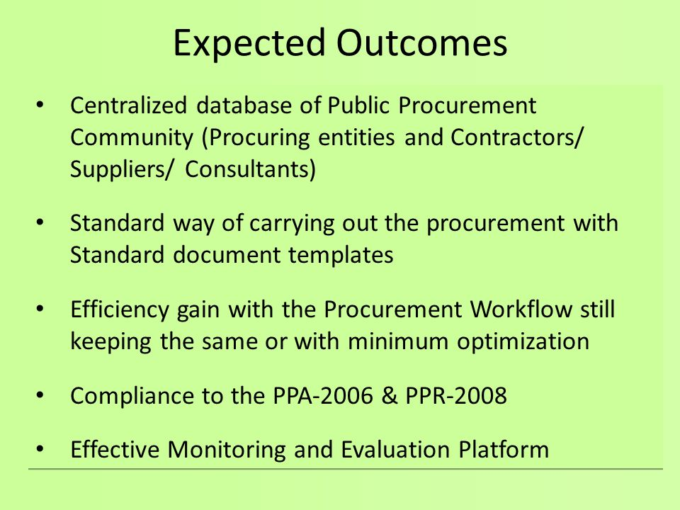 Expected Outcomes Centralized database of Public Procurement Community (Procuring entities and Contractors/ Suppliers/ Consultants)