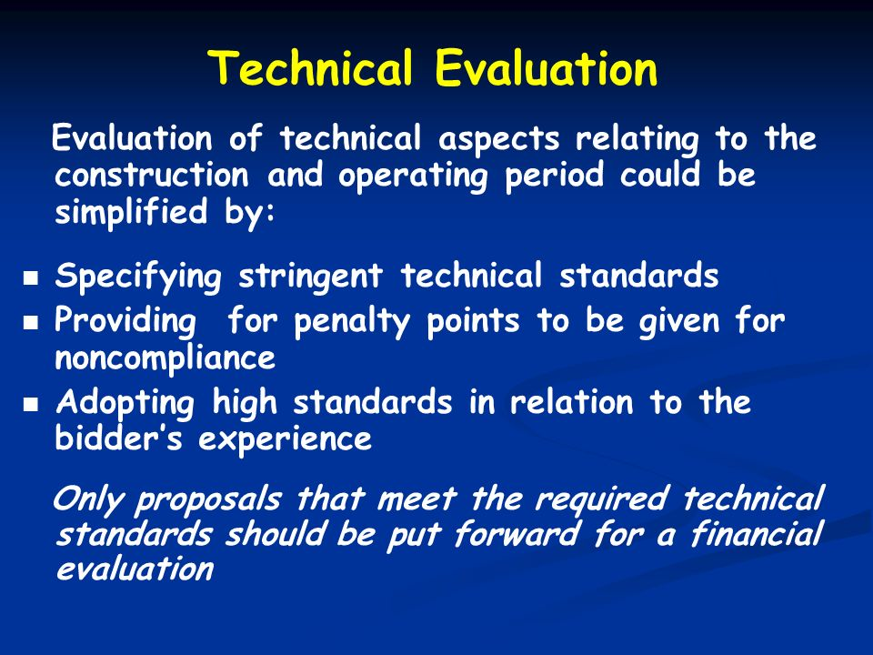 Technical Evaluation Evaluation of technical aspects relating to the construction and operating period could be simplified by: