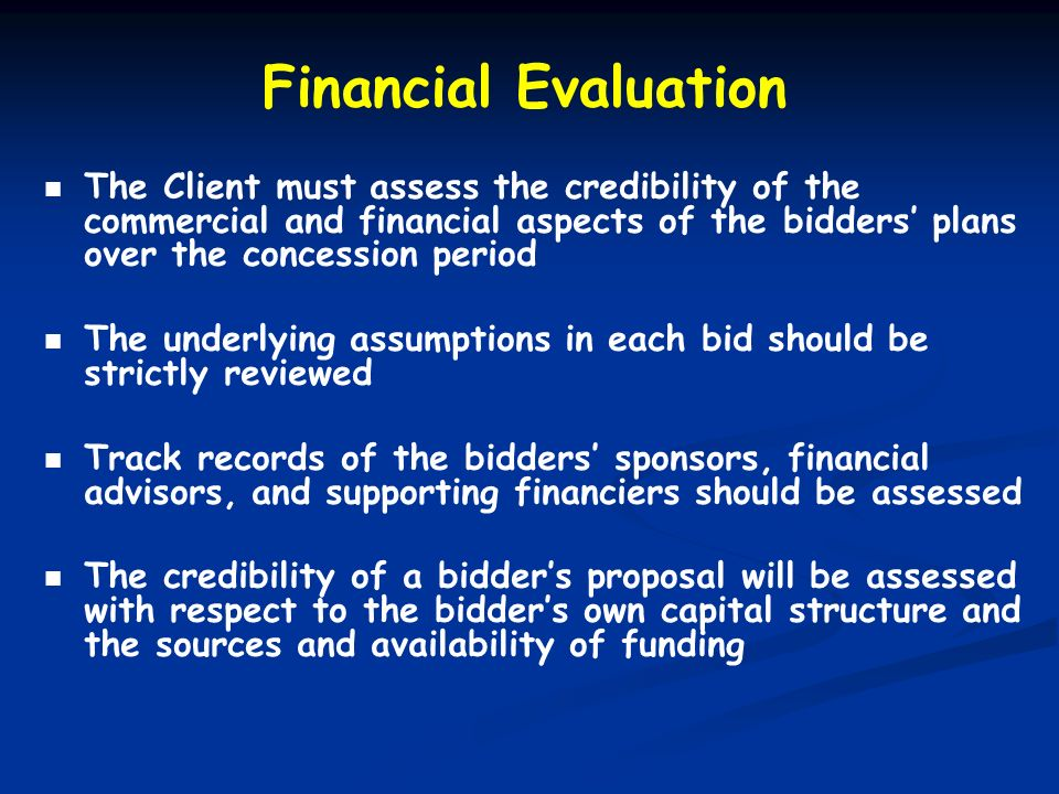 Financial EvaluationThe Client must assess the credibility of the commercial and financial aspects of the bidders' plans over the concession period.