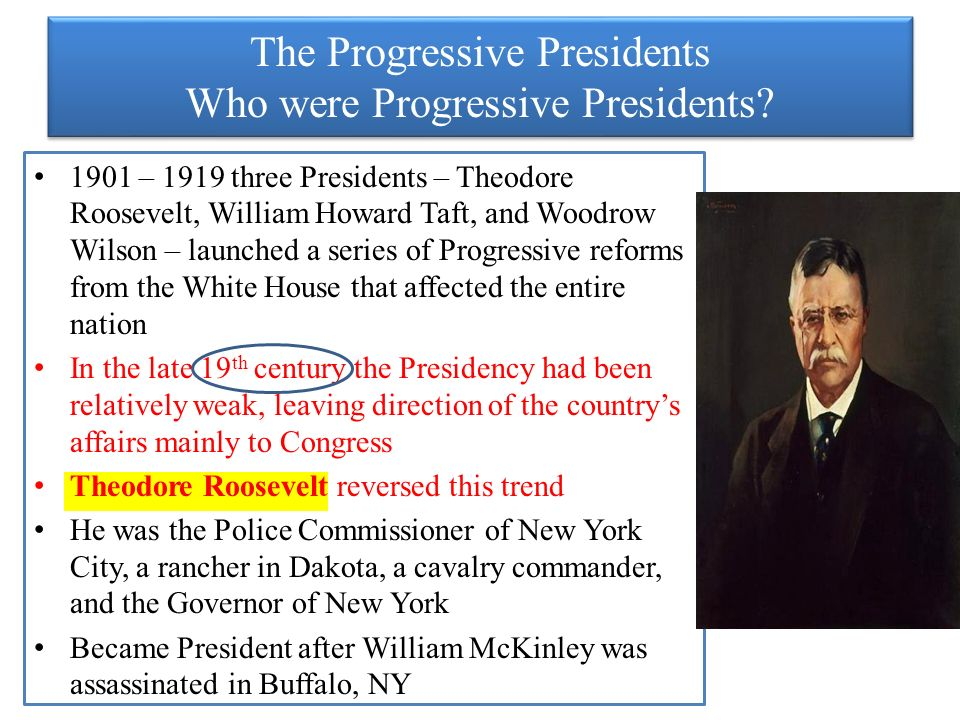 the progressive presidents The progressive movement was caused by labor unions and the presidents' progressive plans world war one and open door policy caused the american foreign policy this in many ways helped shape and increase american power in the early 20th century.