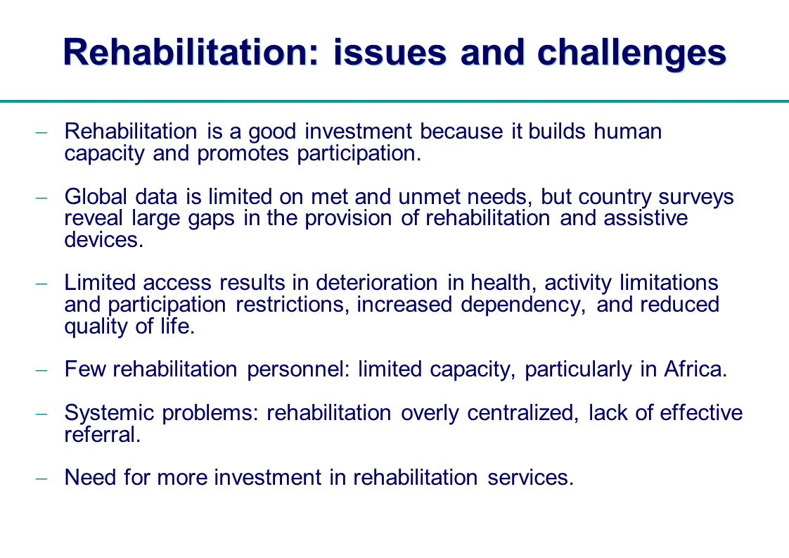 Rehabilitation: issues and challenges