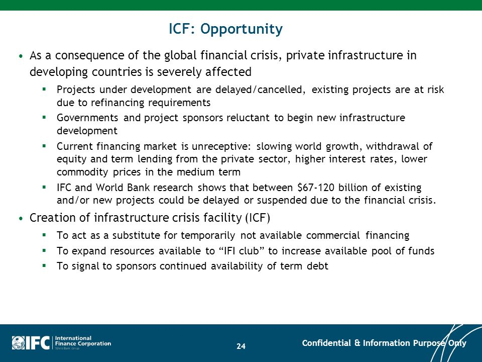 ICF: Opportunity As a consequence of the global financial crisis, private infrastructure in developing countries is severely affected.
