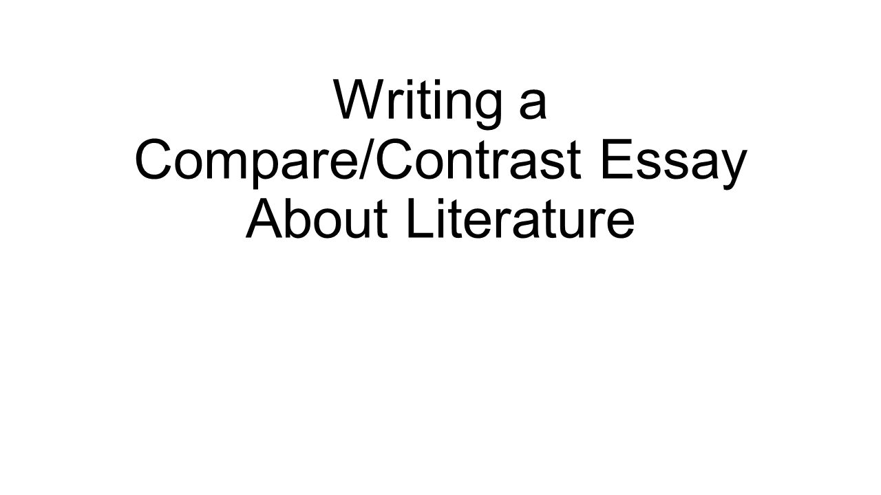 Compare And Contrast Essay Sample Paper  Writing A Comparecontrast Essay About Literature Essay On Good Health also Cause And Effect Essay Topics For High School Writing A Comparecontrast Essay About Literature  Ppt Video Online  Essays About Health Care