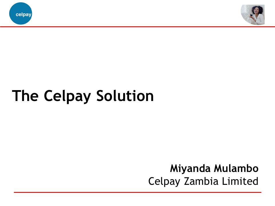 The Celpay Solution Miyanda Mulambo Celpay Zambia Limited .