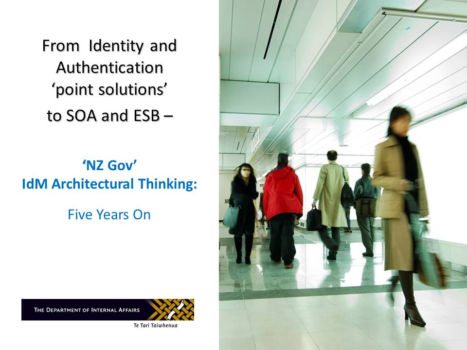 From Identity and Authentication 'point solutions' to SOA and ESB – 'NZ Gov' IdM Architectural Thinking: Five Years On