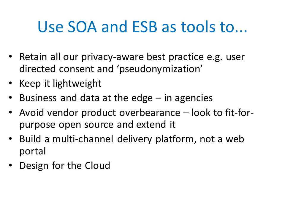 Use SOA and ESB as tools to...