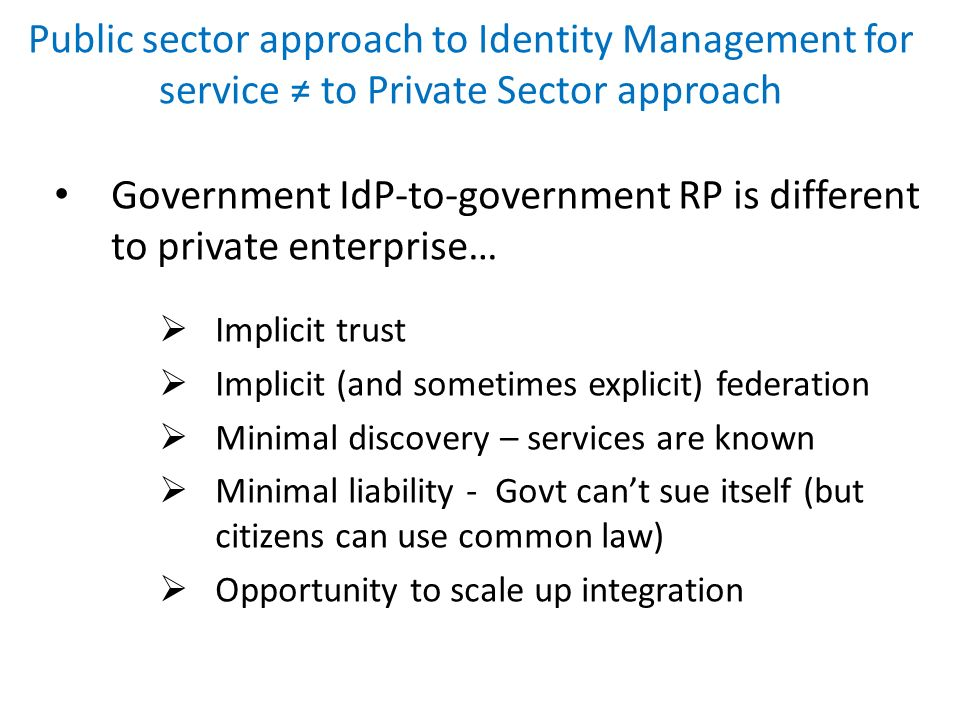 Government IdP-to-government RP is different to private enterprise…