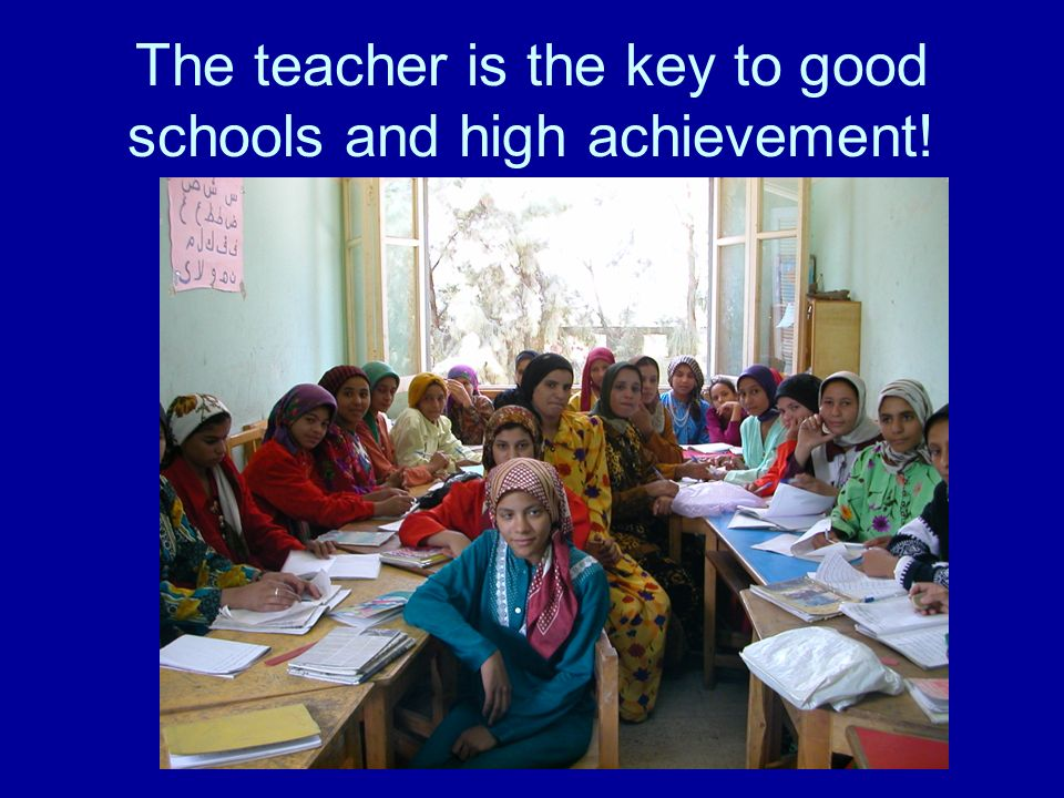The teacher is the key to good schools and high achievement!