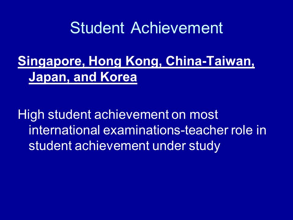 Student Achievement Singapore, Hong Kong, China-Taiwan, Japan, and Korea.