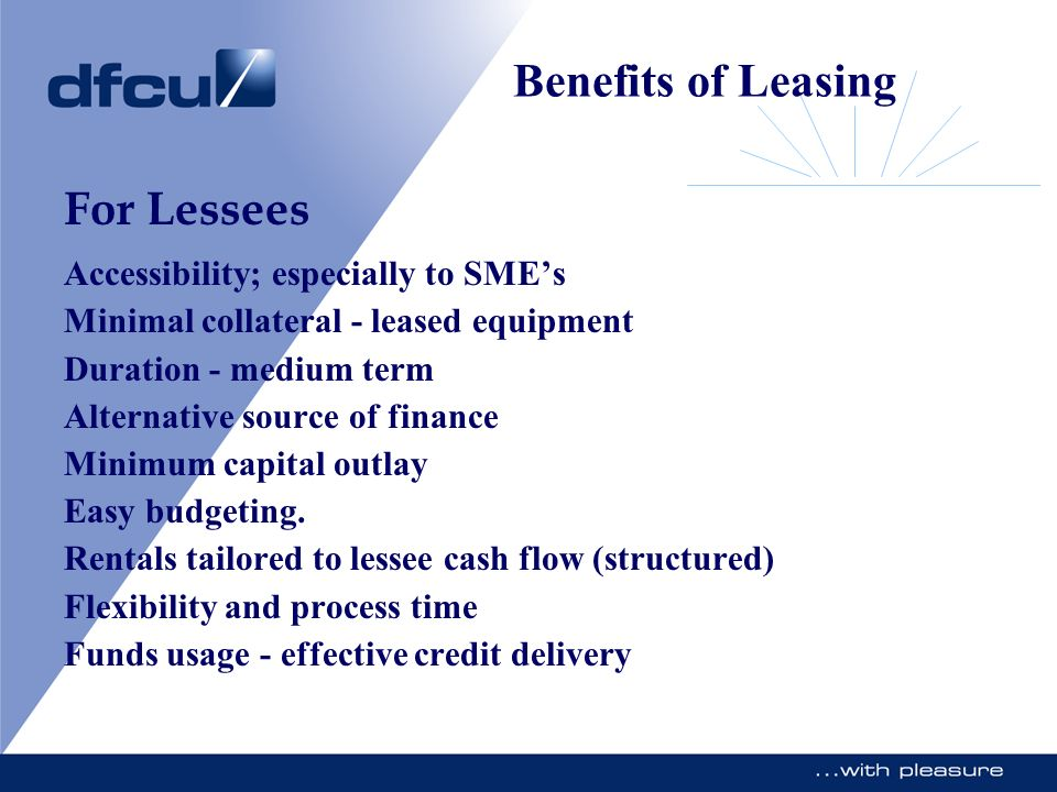 Benefits of Leasing For Lessees Accessibility; especially to SME's