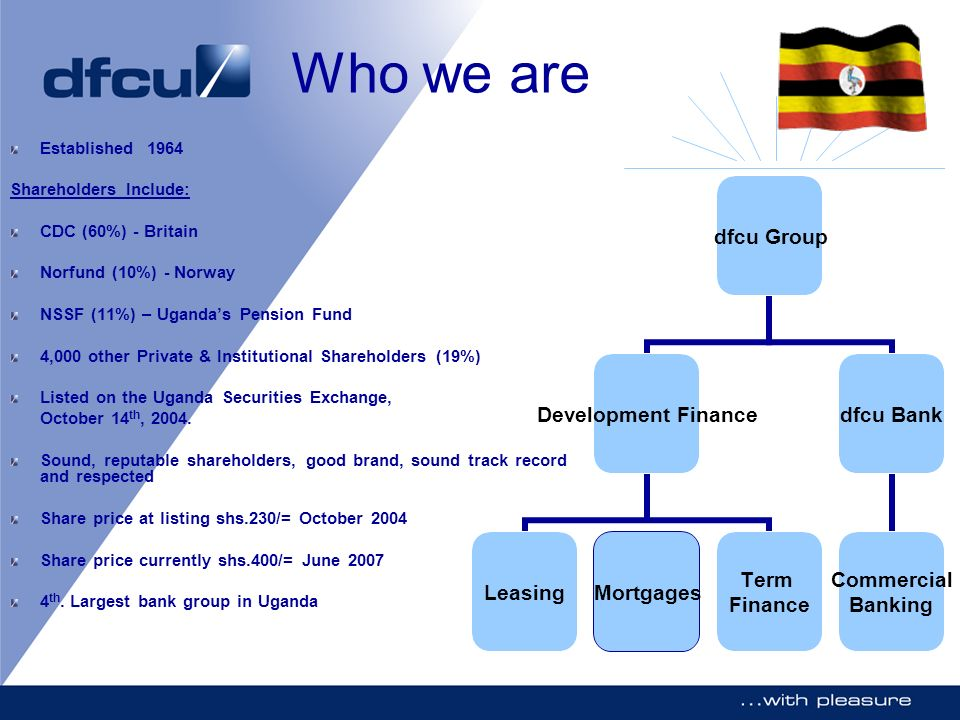 Who we are Established 1964 Shareholders Include: CDC (60%) - Britain