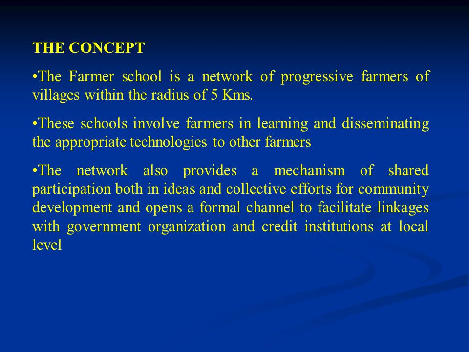 THE CONCEPT The Farmer school is a network of progressive farmers of villages within the radius of 5 Kms.