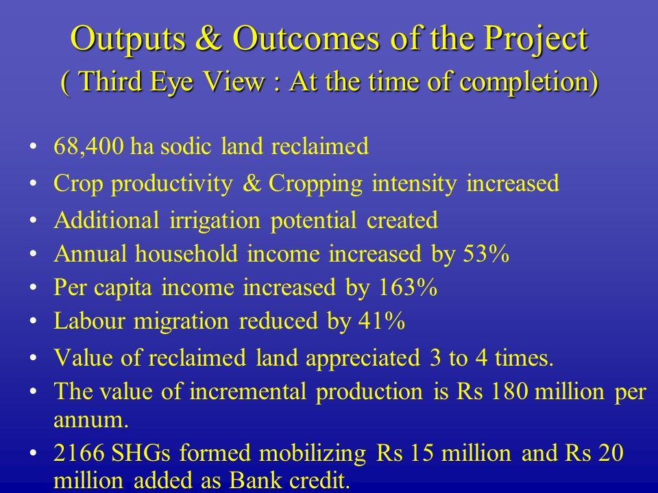 Outputs & Outcomes of the Project ( Third Eye View : At the time of completion)